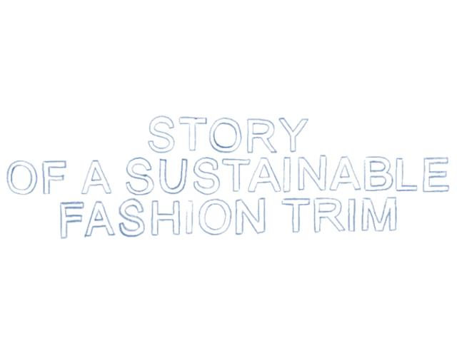 Story of a sustainable fashion trim